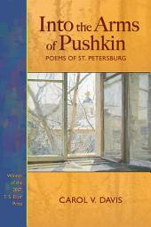 Into the Arms of Pushkin: Poems of St. Petersburg