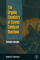 Organic Chemistry Of Enzyme Catalyzed Reactions Revised Edition Book PDF