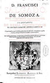 D. Francisci Salgado de Somoza... Tractatus de regia protectione vi oppressorum appellantium à causis & indicibus ecclesiasticis ...