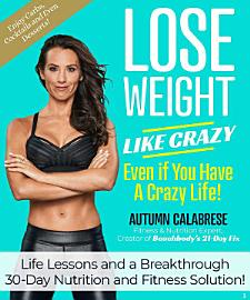 Lose Weight Like Crazy Even If You Have A Crazy Life