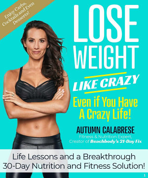 Lose Weight Like Crazy Even If You Have a Crazy Life  PDF