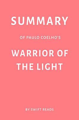 Summary of Paulo Coelho   s Warrior of the Light by Swift Reads
