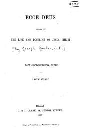 """Ecce Deus: Essays on the Life and Doctrine of Jesus Christ. With Controversial Notes on """"Ecce Homo."""""""