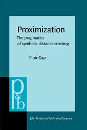 Proximization: The pragmatics of symbolic distance crossing