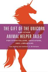 The Gift of the Unicorn and Other Animal Helper Tales for Storytellers  Educators  and Librarians PDF