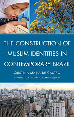 The Construction of Muslim Identities in Contemporary Brazil PDF