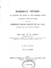 Domesday studies: an analysis and digest of the Somerset survey (according to the Exon codex), and of the Somerset Gheld inquest of A. D. 1084, as collated with, and illustrated by, Domesday. By the Rev. R. W. Eyton, late Rector of Ryton, ... In two volumes