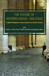 The Future of Interreligious Dialogue: A Multi-Religious Conversation on Nostra Aetate