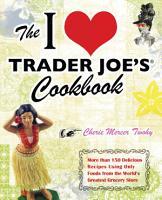 The I Love Trader Joe s Cookbook PDF