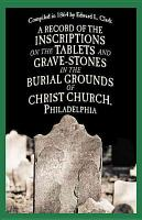 A Record of the Inscriptions on the Tablets and Grave stones in the Burial grounds of Christ Church PDF