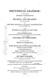 A Rhetorical Grammar: In which the Common Improprieties in Reading and Speaking are Detected and the True Sources of Elegant Pronunciation are Pointed Out. With a Complete Analysis of the Voice ... and the Several Figures of Rhetoric. To which are Added Outlines of Composition, Or Plain Rules for Writing Orations and Speaking Them in Public