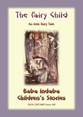 THE FAIRY CHILD - An Irish Fairy Tale: Baba Indaba Children's Stories - Issue 140