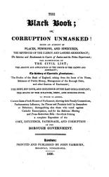 The Black Book Or Corruption Unmasked Being An Account Of Places Pensions And Sinecures The Revenues Of The Clergy And Landed Aristocracy The Salaries And Emoluments In Courts Of Justice And The Police Department Etc Book PDF