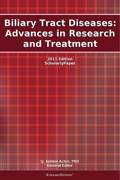 Biliary Tract Diseases Advances In Research And Treatment 2011 Edition