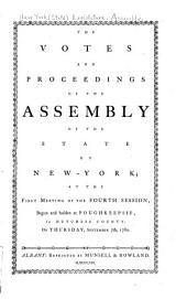 The Votes and Proceedings of the Assembly of the State of New York at the First Meeting of the Fourth Session, Begun and Holden at Poughkeepsie ... on Thursday, Sept. 7th, 1780