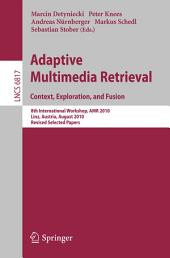 Adaptive Multimedia Retrieval. Context, Exploration and Fusion: 8th International Workshop, AMR 2010, Linz, Austria, August 17-18, 2010. Revised Selected Papers