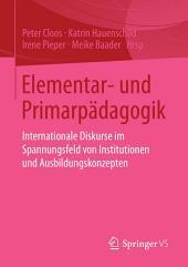 Elementar- und Primarpädagogik: Internationale Diskurse im Spannungsfeld von Institutionen und Ausbildungskonzepten
