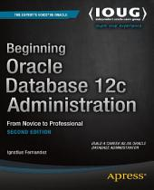 Beginning Oracle Database 12c Administration: From Novice to Professional, Edition 2