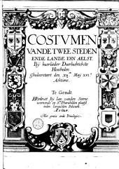 Costvmen vande twee steden ende lande van Aelst. Bÿ huerlieder duerluchtichste hoocheden. Ghedecreteert den xy.en maÿ XVI.c achtiene