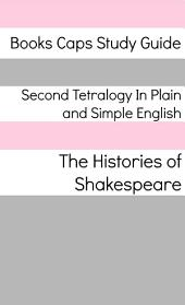 Second Tetralogy In Plain and Simple English: Includes Richard II, Henry IV Parts 1 and 2, and Henry V