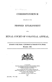 Correspondence relating to the proposed establishment of a final court of colonial appeal