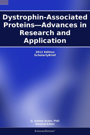 Dystrophin Associated Proteins   Advances in Research and Application  2012 Edition PDF
