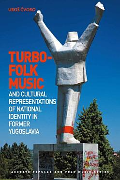 Turbo folk Music and Cultural Representations of National Identity in Former Yugoslavia PDF