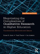 Negotiating the Complexities of Qualitative Research in Higher Education: Fundamental Elements and Issues, Edition 2