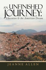 An Unfinished Journey  Education   the American Dream PDF