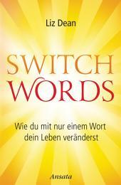 Switchwords: Wie du mit nur einem Wort dein Leben veränderst