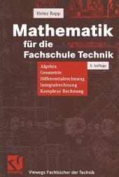 Mathematik für die Fachschule Technik: Algebra, Geometrie, Differentialrechnung, Integralrechnung, Komplexe Rechnung, Ausgabe 3