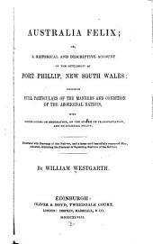 Australia Felix, or, A historical and descriptive account of the settlement of Port Phillip, New South Wales: including full particulars of the manners and condition of the aboriginal natives, with observations on emigration, on the sytem of transportation, and on colonial policy