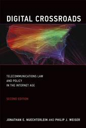 Digital Crossroads: Telecommunications Law and Policy in the Internet Age, Edition 2
