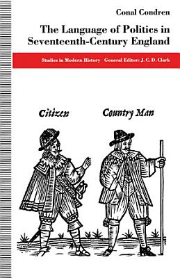 The Language of Politics in Seventeenth Century England