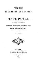 Pensées, fragments et lettres de Blaise Pascal: publiés pour la première fois conformément aux manuscrits, originaux en grande partie inédits, Volume1
