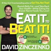Eat It to Beat It!: Banish Belly Fat-and Take Back Your Health-While Eating the Brand-Name FoodsYou Love!