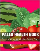 Paleo Health Book: Get Healthy With the Paleo Diet and Live Longer