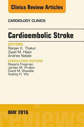 Cardioembolic Stroke, An Issue of Cardiology Clinics, E-Book