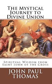 The Mystical Journey to Divine Union: Spiritual Wisdom from Saint John of the Cross