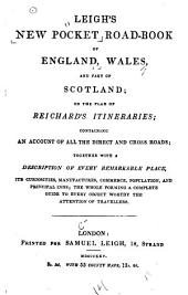 Leigh's New Pocket Road-book of England and Wales, and part of Scotland; on the plan of Reichard's Itineraries; containing an account of all the direct and cross Roads, etc. [Edited by J. T. With a map.]