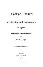 Friedrich Rückert als Dichter und Freimaurer: eine maurerische Studie
