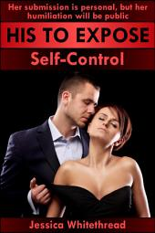 His to Expose: Self-Control (Exhibition, Humiliation, and Submission)