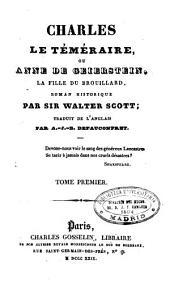 Charles le Téméraire, ou Anne de Geierstein, la fille du brouillard: roman historique, Volume1