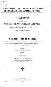 Further Regulating the Granting of Visés by Diplomatic and Consular Officers: Hearings Before the Committee on Foreign Affairs, House of Representatives, Sixty-sixth Congress, Third Session, on H.R. 15857 and H.R. 15953, Further Regulating the Granting of Visés by Diplomatic and Consular Officers of the United States, and for Other Purposes. January 22, 24, 28, 31, 1921