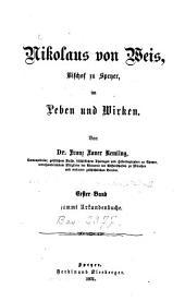Nikolaus von Weis, Bischof zu Speyer, im Leben und Wirken: sammt Urkundenbuche, Band 1