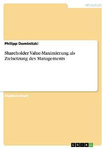 Shareholder Value Maximierung als Zielsetzung des Managements PDF