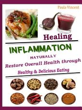 Healing Inflammation Naturally: Restore Overall Health Through Healthy & Delicious Eating
