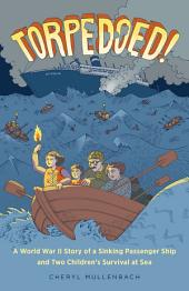 Torpedoed!: A World War II Story of a Sinking Passenger Ship and Two Children's Survival at Sea