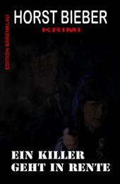 Ein Killer geht in Rente: Krimi: Cassiopeiapress Thriller/ Edition Bärenklau