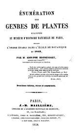 Énumération des genres de plantes cultivés au Museum d'histoire naturelle de Paris, suivant l'ordre établi dans l'École de botanique en 1843 ... Deuxième édition, revue et augmentée
